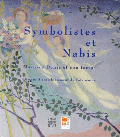 Symbolistes et Nabis: Maurice Denis et son temps : Dix ans denrichissement du Patrimoine par Agnès Delannoy
