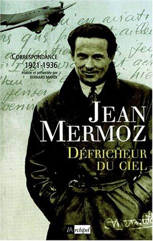 Jean Mermoz - Défricheur du ciel. Correspondance