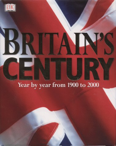 Britain's Century: Year by Year from 1900 to 2000