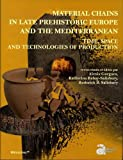 Telecharger Livres Material Chains in Late Prehistoric Europe and the Mediterranean Time Space and Technologies of Production (PDF,EPUB,MOBI) gratuits en Francaise
