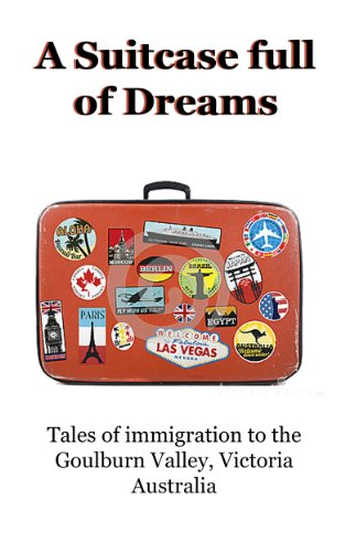 a-suitcase-full-of-dreams-a-history-of-immigratin-to-the-goulburn-valley-shepparton-australia