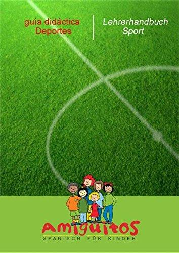 Amiguitos - guía didáctica Deportes / Amiguitos Lehrerhandbuch Sport: Unterrichtsanleitungen für Spanisch für Kinder rund um das Thema Sport