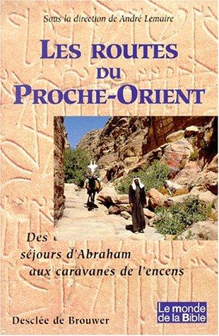 Les routes du Proche Orient. Des séjours d'Abrahm aux caravanes de l'encens