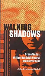 Walking Shadows: Orson Welles, William Randolph Hearst, and Citizen Kane (Ray and Pat Browne Book)