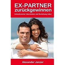 Ex Partner zur??ck gewinnen: Liebeskummer ??berwinden und Beziehung retten (German Edition) by Alexander Janzer (2013-11-09)