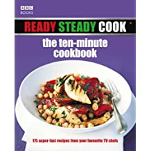 """Ready Steady Cook"" - The Ten Minute Cookbook: 175 Superfast Recipes from Your Favourite TV Chefs"