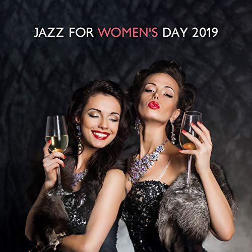 Jazz for Women's Day 2019 – Relaxing Piano Music, Instrumental Jazz Music Ambient, Ladies Vibes, Jazz Coffee, Smooth Music for Woman