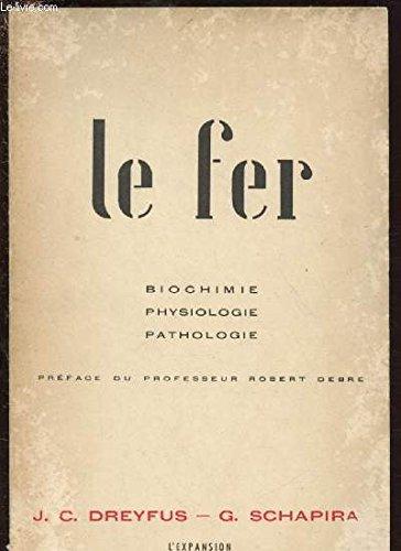 Le fer - Biochimie, physiologie, pathologie - préface du professeur Robert Debré