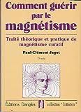 Comment guérir par le magnetisme : traite théorique et pratique du magnetisme curatif