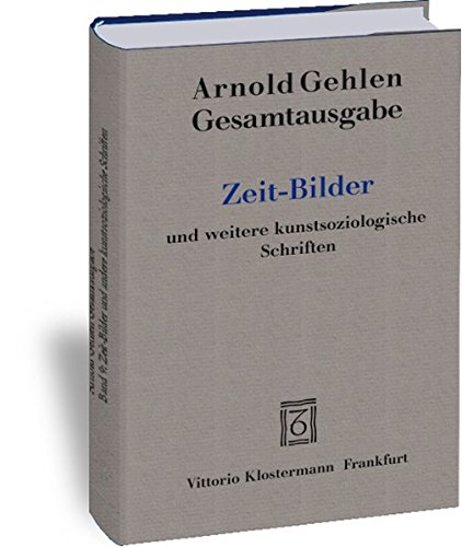 Gesamtausgabe / Zeit-Bilder und weitere kunstsoziologische Schriften (Arnold Gehlen Gesamtausgabe, Band 9)