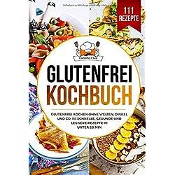 Glutenfrei Kochbuch: Glutenfrei kochen ohne Weizen, Dinkel und Co. 111 schnelle, gesunde und leckere Rezepte in unter 20 min.