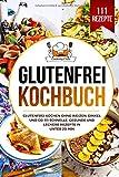 Glutenfrei Kochbuch: Glutenfrei kochen ohne Weizen, Dinkel und Co. 111 schnelle, gesunde und leckere Rezepte...