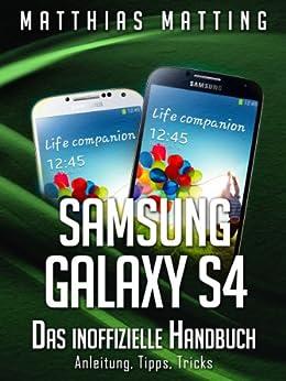 Samsung Galaxy S4 - das inoffizielle Handbuch. Anleitung, Tipps, Tricks von [Matting, Matthias]