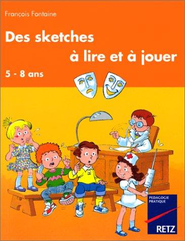 Des sketches a lire et a jouer / 5-8 ans.
