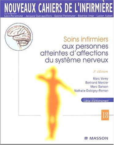 Nouveaux cahiers de l'infirmière, tome 18 : Soins infirmiers aux personnes atteintes d'affections du système nerveux