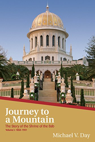 Journey To A Mountain (The Story of the Shrine of the Bab) (English Edition) por Michael V. Day