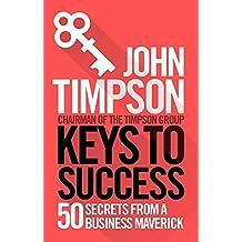 Keys to Success: 50 Secrets from a Business Maverick