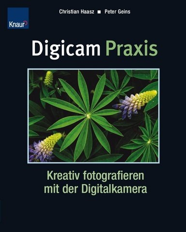 Preisvergleich Produktbild Digicam Praxis: Kreativ fotografieren mit der Digitalkamera