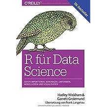 R für Data Science: Daten importieren, bereinigen, umformen, modellieren und visualisieren