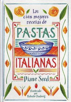 Las cien mejores recetas de pastas italianas (El arte de vivir) por Diane Seed