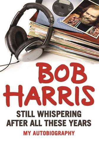 Bob Harris: Still Whispering After All These Years by Bob Harris (2015-08-01)