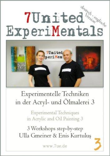 (Experimentelle Techniken in der Acryl- und Ölmalerei 3 / Drei komplette Bilder step-by-step)