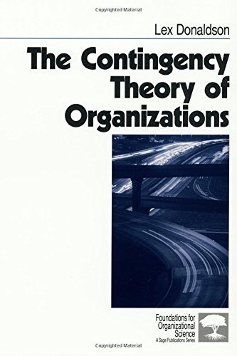 The Contingency Theory of Organizations (Foundations for Organizational Science): Written by Lex Donaldson, 2001 Edition, Publisher: Sage Publications, Inc. [Paperback]