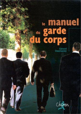 Le manuel du garde du corps par Gérard Desmaretz