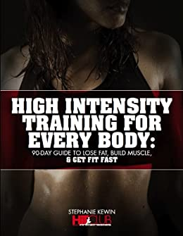High Intensity Training for Every Body: 90-Day Guide to Lose Fat, Build Muscle, & Get Fit Fast (English Edition) di [Kewin, Stephanie]