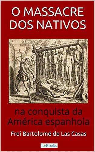 O Massacre dos Nativos na Conquista da América Espanhola (Aventura Histórica) (Portuguese Edition) por Bartolomé de Las Casas