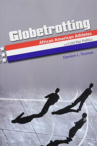 Globetrotting: African American Athletes and Cold War Politics (Sport and Society) por Damion L. Thomas
