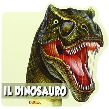 Il Dinosauro. Animali Selvaggi. Ediz. Illustrata