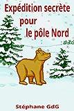 Expédition secrète pour le pôle Nord: conte pour enfants (Contes à lire sous la couette t. 1) (French Edition)
