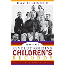 Revolutionizing Children's Records: The Young People's Records and Children's Record Guild Series, 1946-1977 (American Folk Music and Musicians Series)