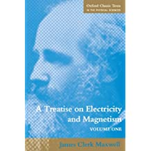 A Treatise on Electricity and Magnetism: Volume 1 (Oxford Classic Texts in the Physical Sciences) (Treatise on Electricity & Magnetism)