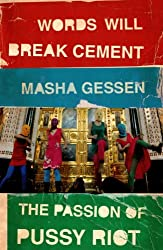 Words Will Break Cement: The Passion of Pussy Riot by Masha Gessen (2014-08-06)