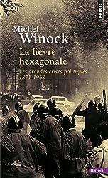 La fièvre hexagonale : Les grandes crises politiques de 1871 à 1968