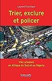Trier, exclure et policer: Vies Urbaines en Afrique du Sud et au Nigeria (Académique)