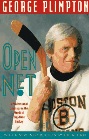 Open Net: Professional Amateur in the World of Big-time Hockey por George Plimpton