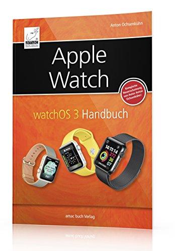 Apple Watch: watchOS 3 Handbuch - ein umfassender Überblick - alles was man vor dem Kauf und zur Handhabung wissen sollte Buch-Cover