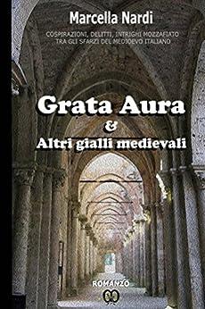 Grata Aura & Altri gialli medievali di [Nardi, Marcella]