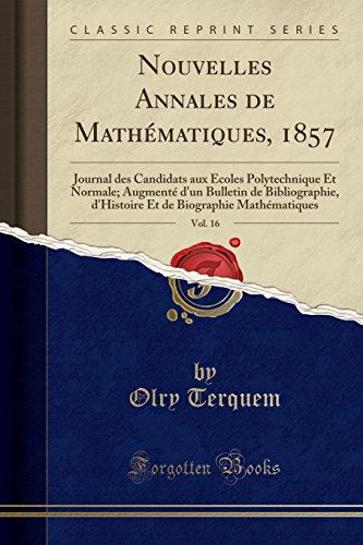 Nouvelles Annales de Mathematiques, 1857, Vol. 16: Journal Des Candidats Aux Ecoles Polytechnique Et Normale; Augmente D