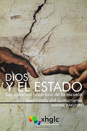 Dios y el Estado: Los sofismos históricos de la escuela doctrinaria del comunismo por Mikhail Bakunin