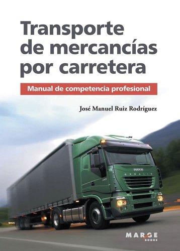 Tranporte de mercancías por carretera. Manual de competencia profesional