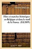 Telecharger Livres Fetes et marches historiques en Belgique et dans le nord de la France (PDF,EPUB,MOBI) gratuits en Francaise