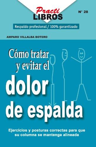 Como Tratar y Evitar El Dolor de Espalda (Practilibros) por AMPARO VILLALBA  BOTERO