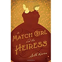 The Match Girl and the Heiress by Seth Koven (2015-01-18)