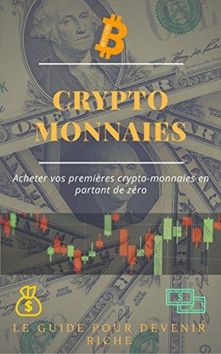 Crypto-Monnaies: Acheter vos premières crypto-monnaies en partant de zéro par