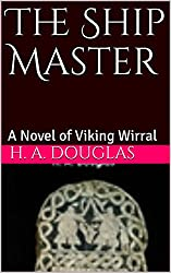 The Ship Master: A Novel of Viking Wirral (The Wirhalh Trilogy Book 1)