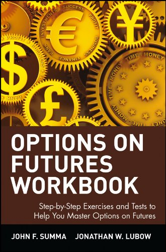 Options on Futures Workbook: Step-By-Step Exercises and Tess to Help You Master Options on Futures: Workbook - Step-by-step Exercises and Tests to Help You Master